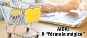 Como utilizar a AIDA (atenção, interesse, desejo e ação) para atrair clientes, engajar e vender mais!
