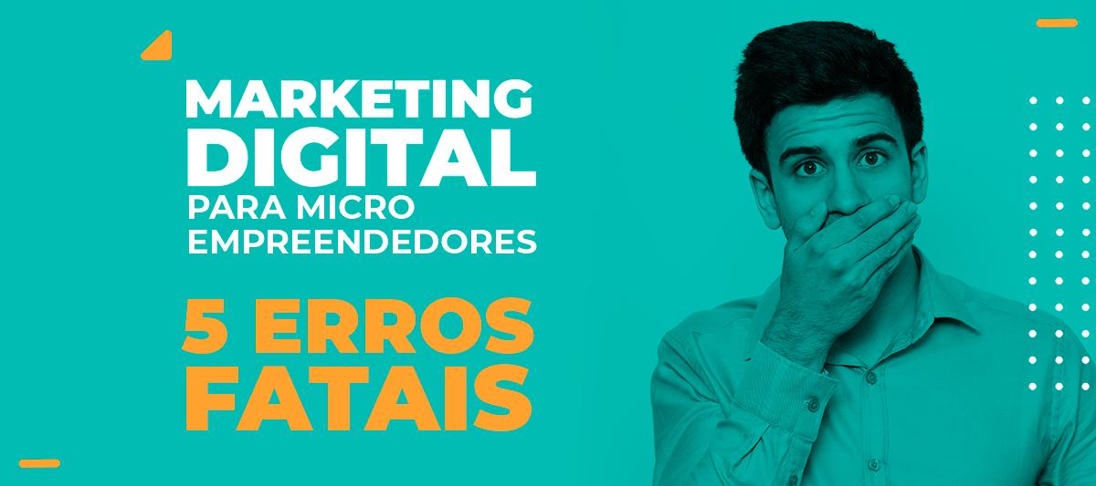 5 erros de Marketing digital para microempreendedores